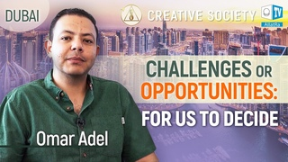 Omar Adel. Challenges or Opportunities - for us to decide. Creative Society