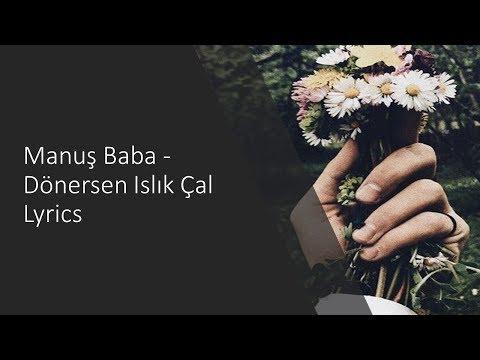 Manuş Baba Dönersen Islık Çal Lyrics