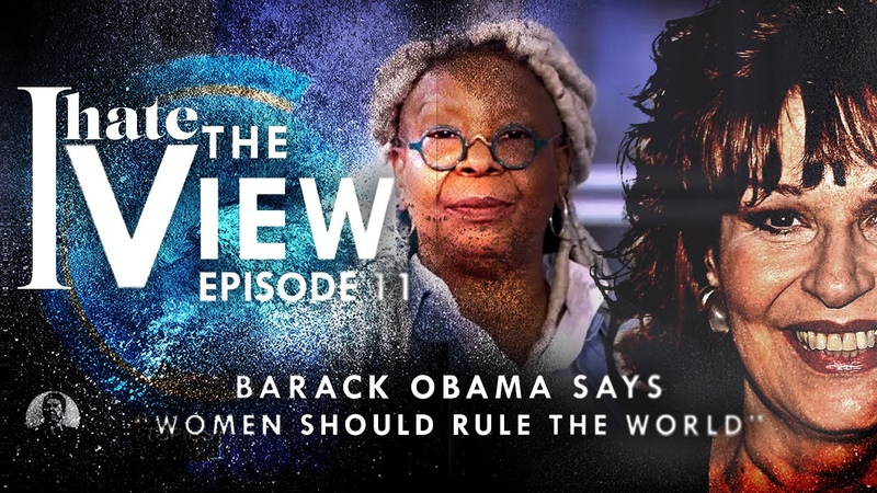 I Hate The View Ep 11 - Women Should Rule The World Says Barack Obama