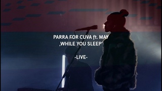 Parra For Cuva ft. May - While You Sleep (Live Video)