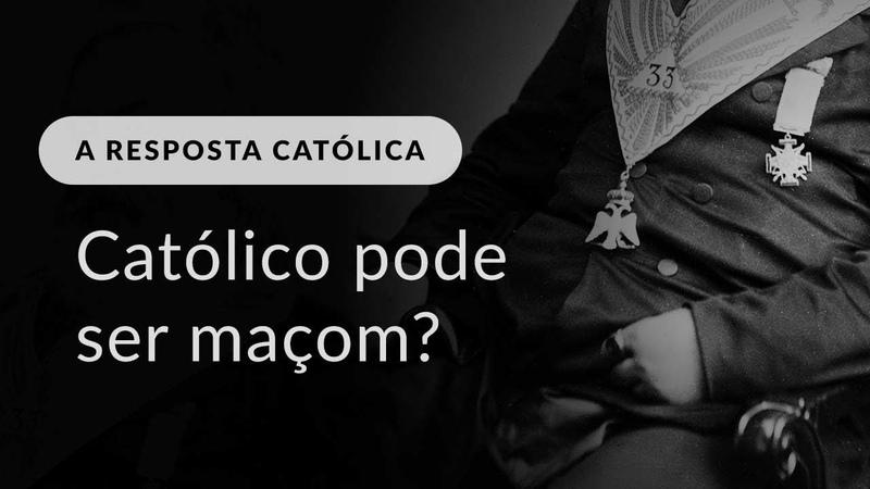 Um católico pode ser maçom?