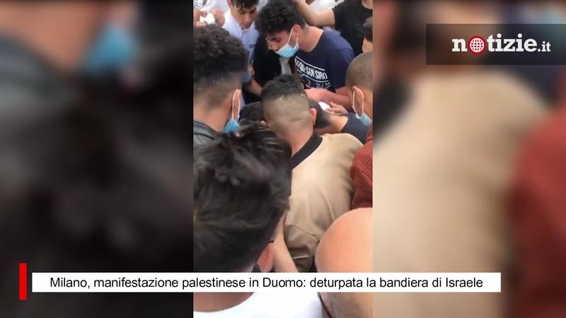 Milano manifestazione palestinese in Duomo maxi assembramento e bandiera di Israele vandalizzata