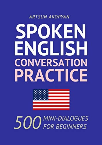 Spoken English Conversation Practice  500 Mini-Dialogues for Beginner