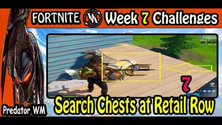 Search Chests at Retail Row / week 7 Challenges / Fortnite BR