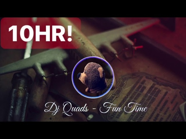 【Endless10HR】Fun Time by Dj Quads 10 Hours Non-Stop Audio