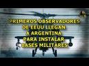 PRIMEROS OBSERVADORES DE EEUU LLEGAN A ARGENTINA PARA INSTALAR BASES MILITARES