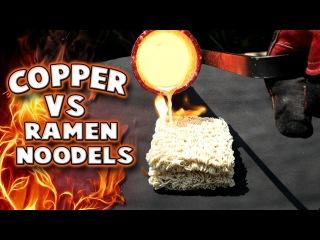 Molten Copper vs Ramen Noodles