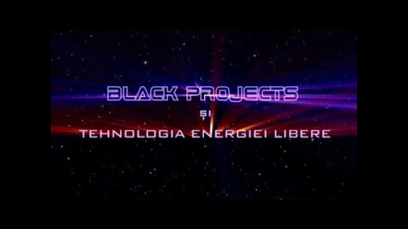 Black Projects si tehnologia energiei libere (Black Projects and Free Energy Technology)