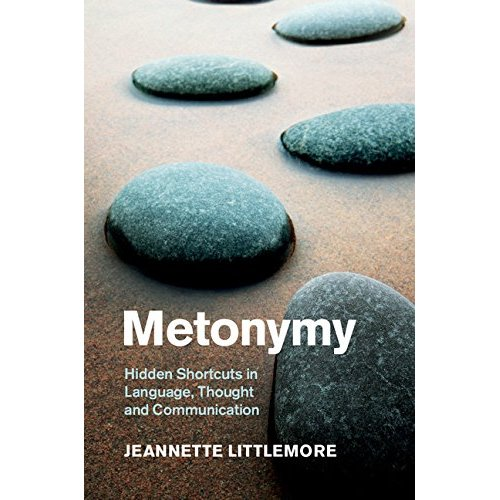 Jeannette Littlemore-Metonymy  Hidden Shortcuts in Language, Thought and Communication-Cambridge University Press (2015)