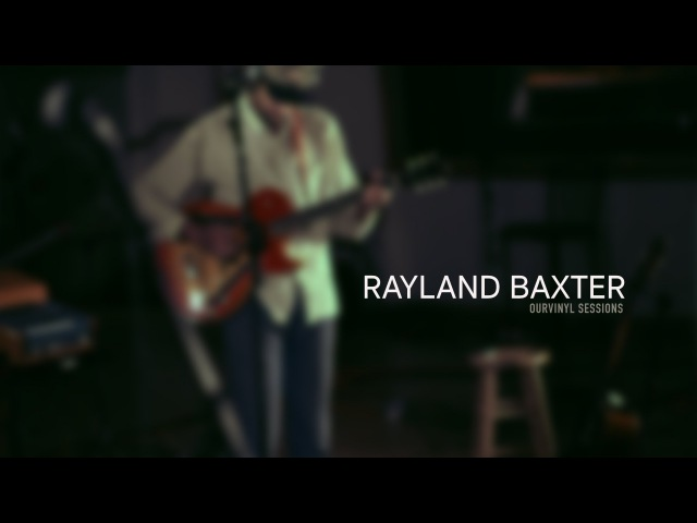 Rayland Baxter - Mr. Rodriguez | OurVinyl Sessions