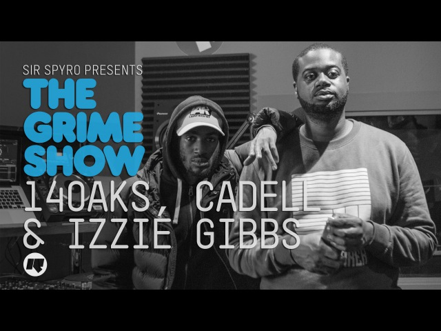 Grime Show 140Aks, Cadell Izzie Gibbs