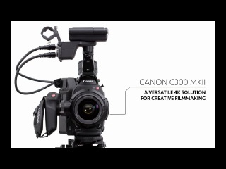 Canon C300 MK II: a versatile 4K solution for creative filmmaking