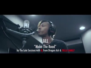 JiLL - Make the Road  by ~The Late Sessions~  with Kj from Dragon Ash & YALLA FAMILY