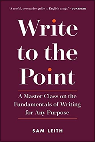 Write to the Point A Master Class on the Fundamentals of Writing for Any Purpose