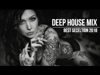 The summer hits 2018 - best hits and selection of deep house summer mix 2018