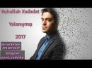 Ruhallah Xodadat - Yalaniymis 2017   Yeni