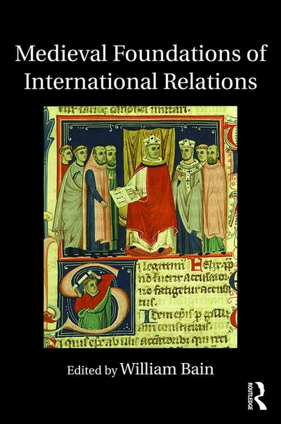 Bain-Medieval Foundations of International Relations-Routledge (2016)