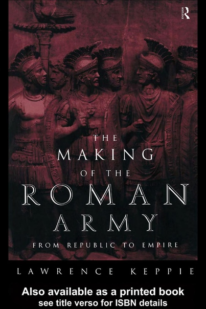 The Making of the Roman Army From Republic to Empire by Lawrence Keppie