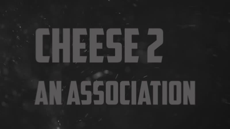 Cheese 2 AN ASSOCIATION