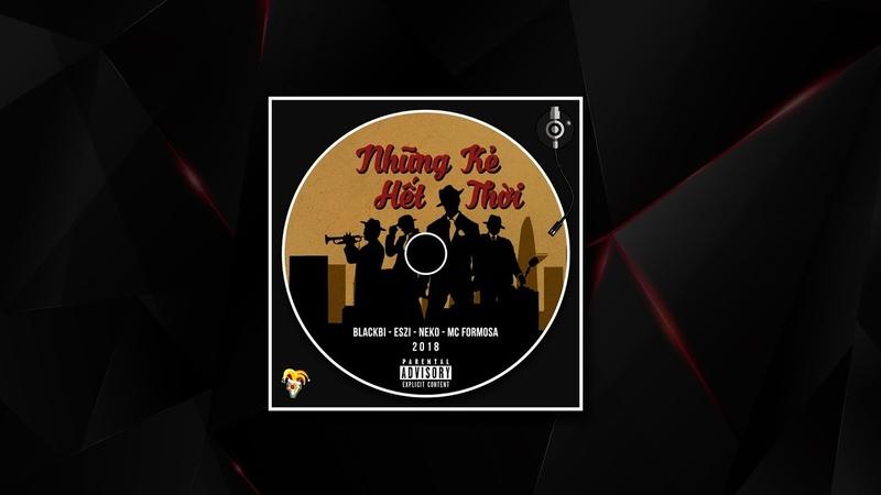 Những Kẻ Hết Thời - Blackbi Eszi Neko MC Formosa | Video Lyric | Rap Việt 2018