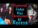 PSR Disgraced Judge Has Threesomes At Recess Disorder In The Court