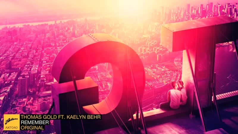 Thomas Gold ft Kaelyn Behr Remember Original mp4