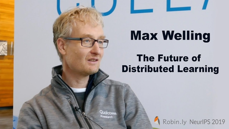NeurIPS 2019 Max Welling @ Univ of Amsterdam Qualcomm The Future of Distributed Machine Learning