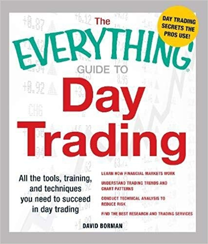 The Everything Guide to Day Trading All the tools, training, and techniques you need to succeed in day trading