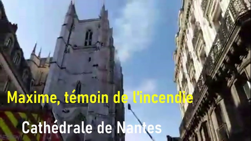Incendie de la cathédrale de Nantes un témoin raconte…