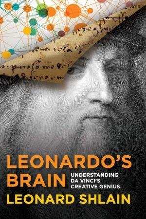 Leonard Shlain - Leonardo's Brain  Understanding Da Vinci's Creative Genius