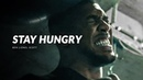 STAY HUNGRY - Powerful Motivational Video