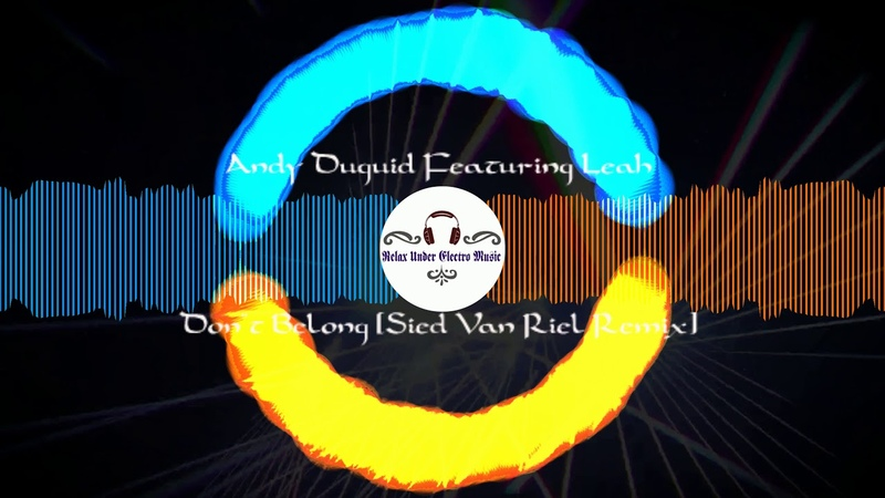 Andy Duguid featuring Leah Don t Belong Sied Van Riel Remix