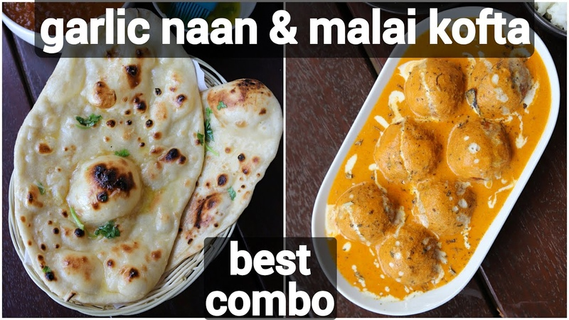 Malai kofta garlic naan recipe for lunch quick easy dinner recipe tasty north indian meal