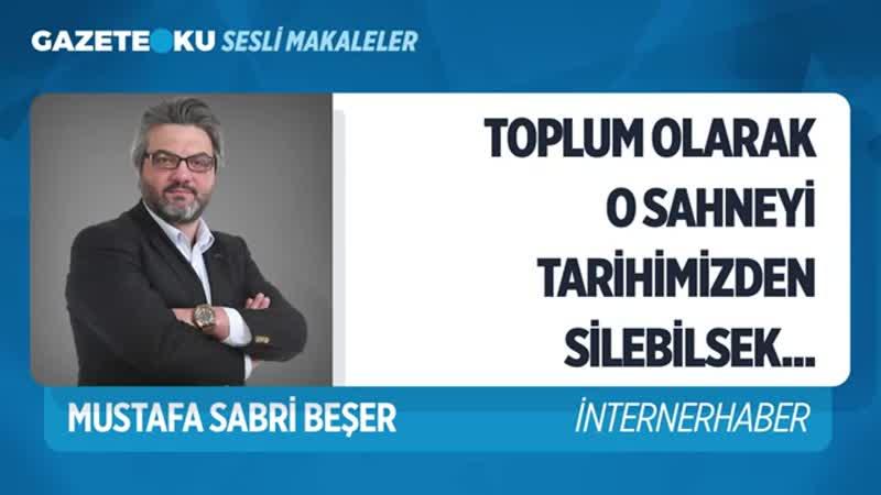 36. O SAHNEYİ TARİHİMİZDEN SİLEBİLSEK... (Mustafa Sabri Beşer - Gazeteoku - Sesli Makale).mp4