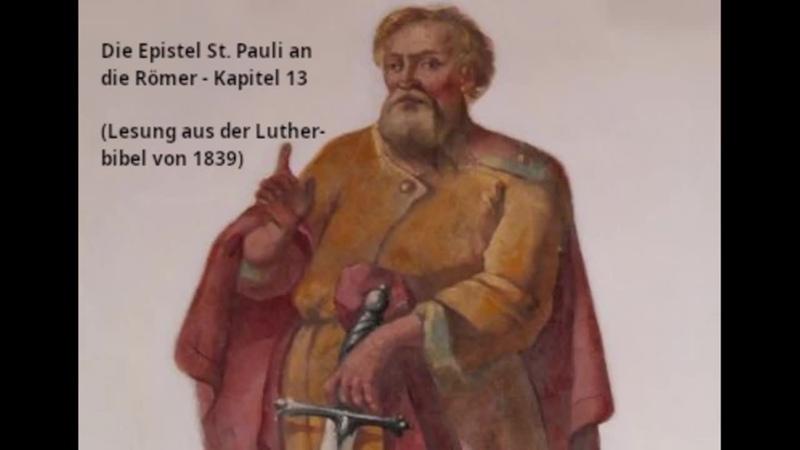 Die Epistel St. Pauli an die Römer - Kapitel 13 (Lesung aus der Lutherbibel von 1839)