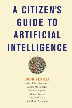 A Citizen s Guide to Artificial Intelligence - John Zerilli