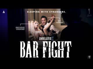 Bar Fight / Kenzie Reeves, Ryan Keely, Mitt, Shawn Alff unrelatedx