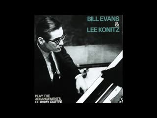 Bill Evans  Lee Konitz - Play The Arrangements Of Jimmy Giuffre (1959 Album) (360p)