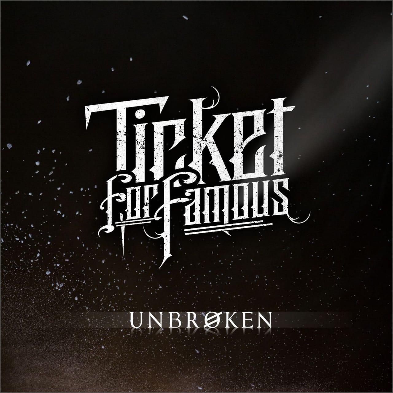 Ticket For Famous - Unbroken