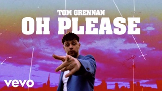 Tom Grennan - Oh Please (Official Video)